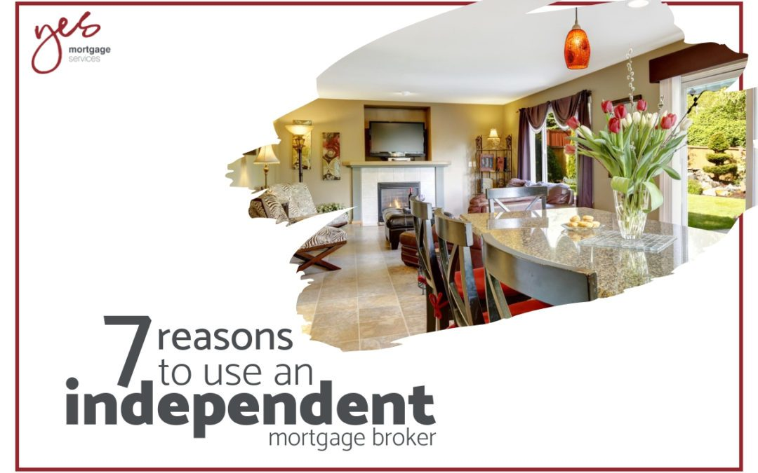 7 reasons to use an independent mortgage broker