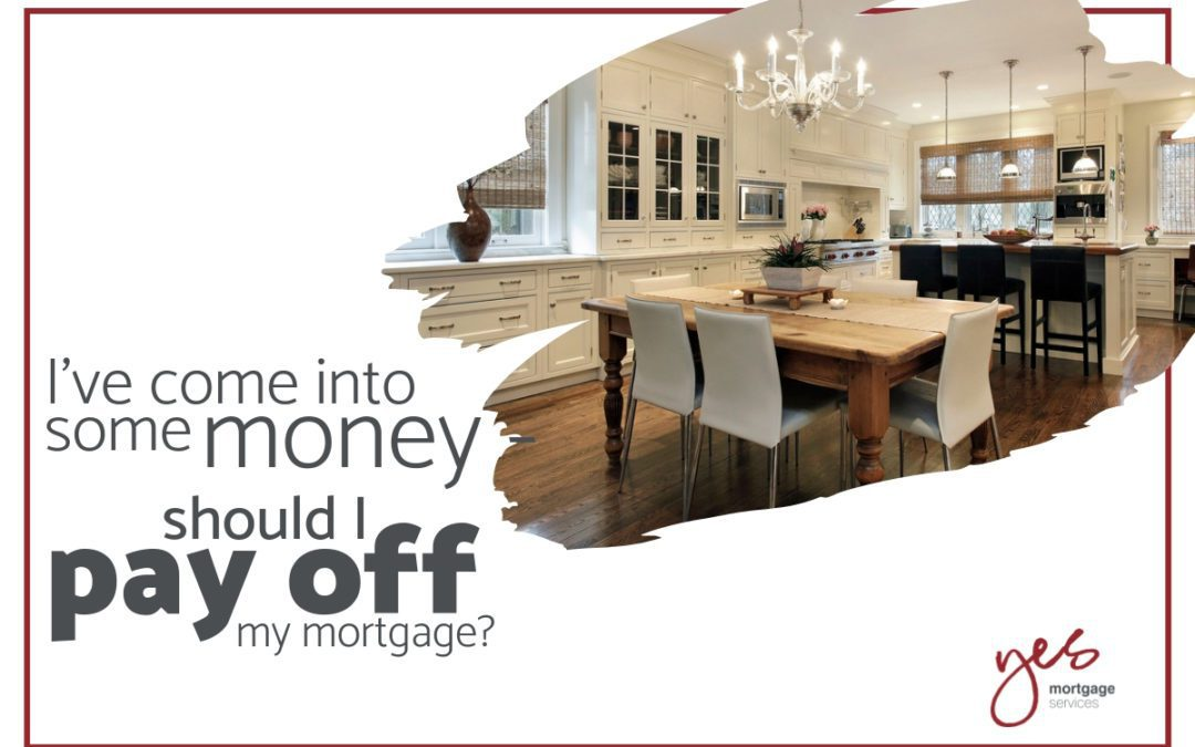 I've Come into Some Money – Should I Pay off my Mortgage?