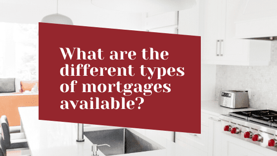 What are the different types of mortgages available?