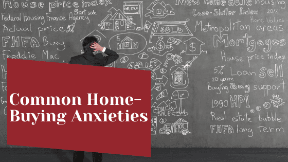 Common Home-Buying Anxieties