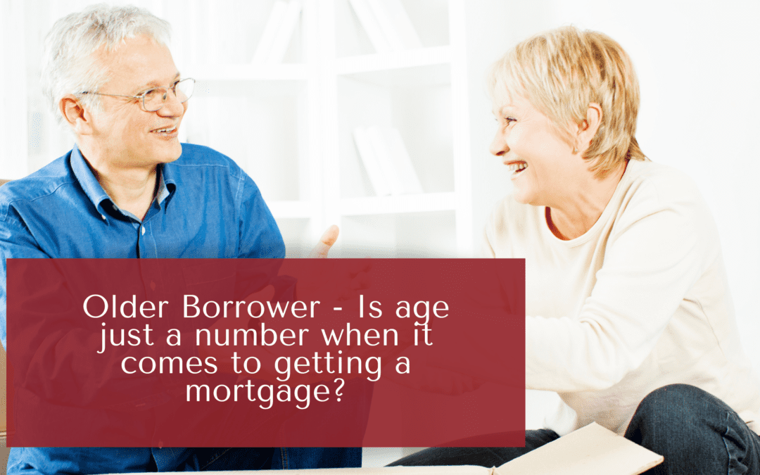 Older Borrower – Is age just a number when it comes to getting a mortgage?